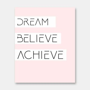 Dream believe achieve quote print