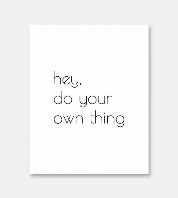 Hey, do your own thing